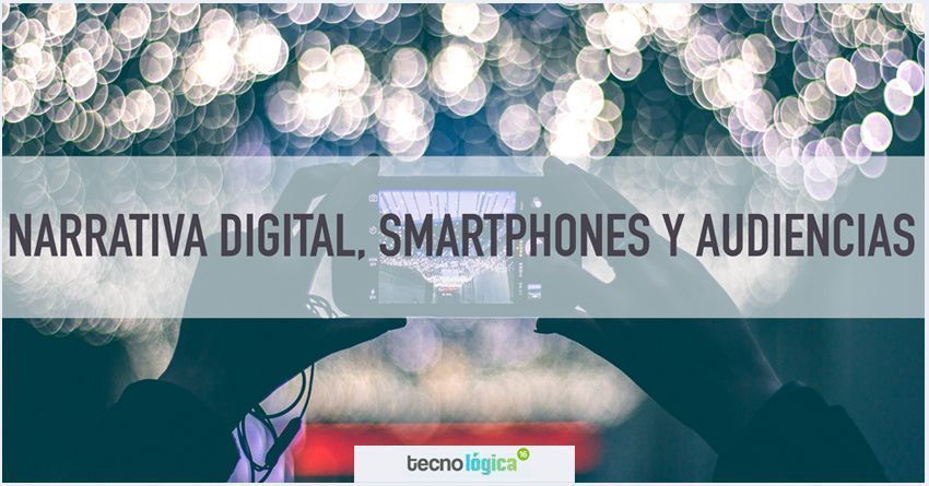 """Narrativa digital, smartphones y audiencias"", conferencia y apuntes para #TecnológicaSC"